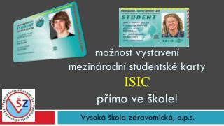 mo�nost vystaven�  mezin�rodn� studentsk� karty  ISIC  p?�mo ve �kole!