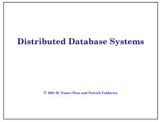 Distributed Database Systems ©  2001 M. Tamer Özsu and Patrick Valduriez