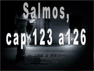 Salmos, cap 123 a126