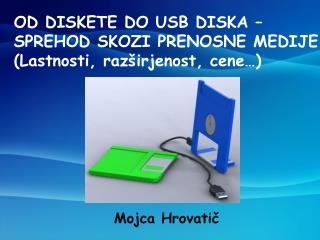 OD DISKETE DO USB DISKA –  SPREHOD SKOZI PRENOSNE MEDIJE (Lastnosti, razširjenost, cene…)