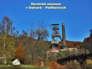 Hornick� muzeum  v Ostrav? � Pet?kovic�ch