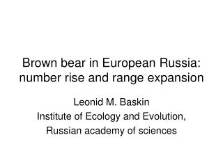 Brown bear in European Russia: number rise and range expansion