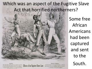 Which was an aspect of the Fugitive Slave Act that horrified northerners?
