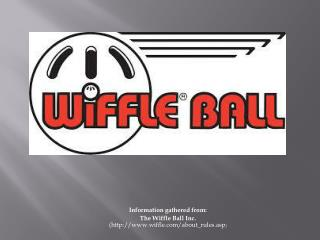 Information gathered from: The  Wiffle  Ball Inc. (wiffle/about_rules.asp )