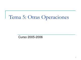 Tema 5: Otras Operaciones