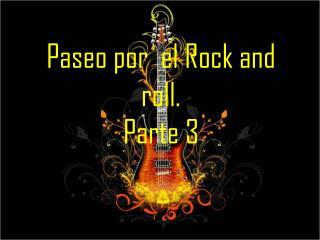 Paseo por  el Rock and roll. Parte 3