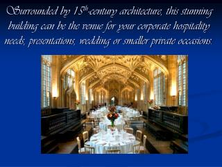 Surrounded by 15th-century architecture, this stunning building can be the venue for your corporate hospitality needs, p