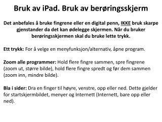 Bruk av iPad. Bruk av berøringsskjerm