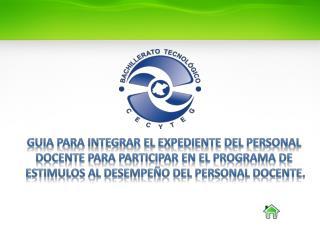 GUIA PARA INTEGRAR EL EXPEDIENTE DEL PERSONAL  DOCENTE  PARA PARTICIPAR EN EL PROGRAMA DE