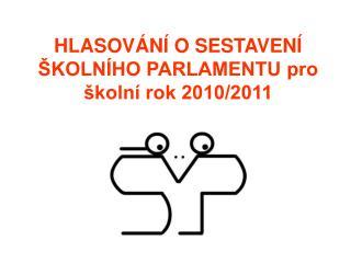 HLASOVÁNÍ O SESTAVENÍ ŠKOLNÍHO PARLAMENTU pro školní rok 2010/2011