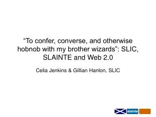 """""""To confer, converse, and otherwise hobnob with my brother wizards"""": SLIC, SLAINTE and Web 2.0"""