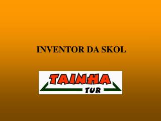 INVENTOR DA SKOL
