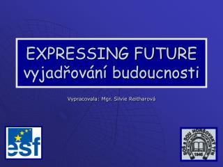 EXPRESSING FUTURE vyjad?ov�n� budoucnosti
