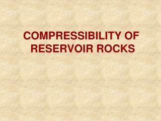COMPRESSIBILITY OF  RESERVOIR ROCKS