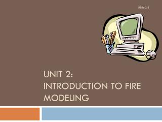 UNIT 2: INTRODUCTION TO FIRE MODELING