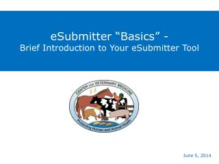 eSubmitter �Basics� - Brief Introduction to Your eSubmitter Tool