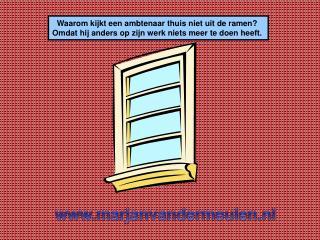 Waarom kijkt een ambtenaar thuis niet uit de ramen?