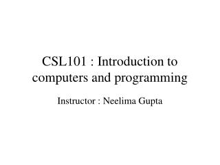 CSL101 : Introduction to computers and programming