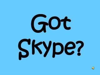 Got  Skype?