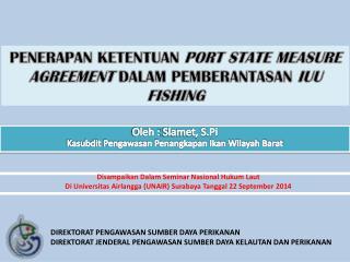 Oleh  :  Slamet, S.Pi Kasubdit Pengawasan Penangkapan Ikan Wilayah Barat