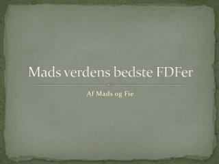 Mads verdens bedste  FDFer