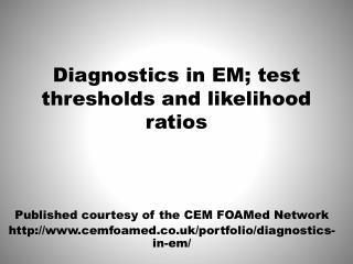 Diagnostics in EM; test thresholds and likelihood ratios