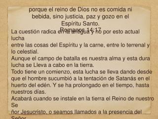 porque el reino de Dios no es comida ni bebida, sino justicia, paz y gozo en el Espíritu Santo.
