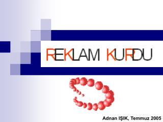 Adnan IŞIK, Temmuz 2005
