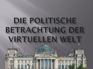 Die politische Betrachtung der virtuellen Welt