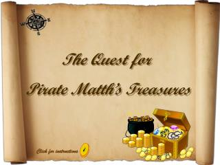 The Quest for   Pirate Matth's Treasures