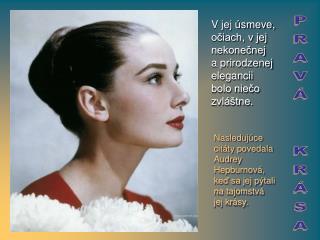 Nasledujúce citáty povedala  Audrey Hepburn ová, keď sa jej pýtali na tajomstvá  jej krásy .