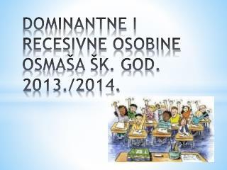 DOMINANTNE I RECESIVNE OSOBINE OSMAŠA ŠK. GOD. 2013./2014.