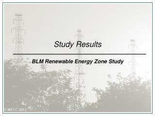 Study Results BLM Renewable Energy Zone Study