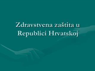 Zdravstvena zaštita u Republici Hrvatskoj