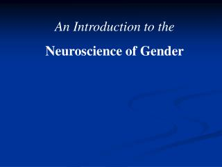 An Introduction to the Neuroscience of Gender