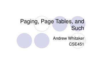 Paging, Page Tables, and Such