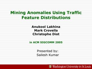 Mining Anomalies Using Traffic Feature Distributions  Anukool Lakhina Mark Crovella Christophe Diot  in ACM SIGCOMM 2005