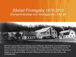 Båstad Företagsby 1870-2010 Entreprenörskap och företagande i 140 år!