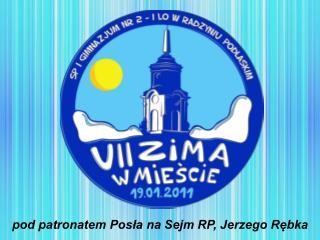 pod patronatem Posła na Sejm RP, Jerzego Rębka