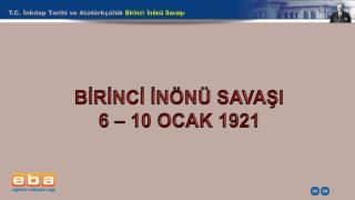 T.C. İnkılap Tarihi ve Atatürkçülük  Birinci İnönü Savaşı