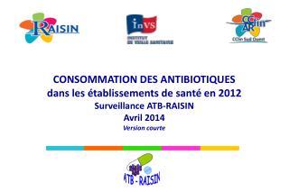 CONSOMMATION DES ANTIBIOTIQUES dans les établissements de santé en 2012 Surveillance ATB-RAISIN
