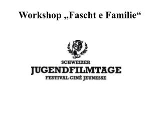 "Workshop ""Fascht e Familie"""