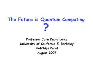 The Future is Quantum Computing ?