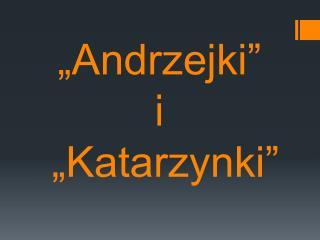 """""""Andrzejki""""  i  """"Katarzynki"""""""