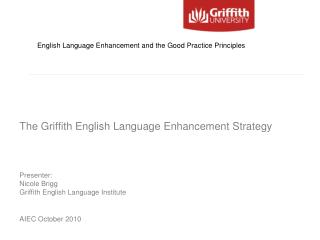 The Griffith English Language Enhancement Strategy   Presenter:  Nicole Brigg Griffith English Language Institute  AIEC