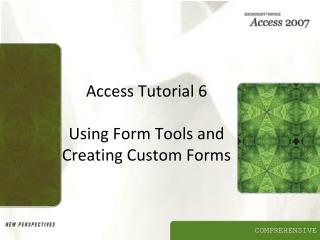 Access Tutorial 6 Using Form Tools and Creating Custom Forms