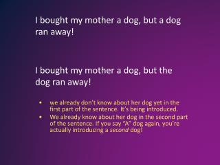 I bought my mother a dog, but a dog ran away!
