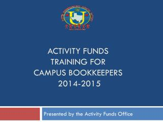 Activity FUNDS Training FOR  Campus Bookkeepers  2014-2015