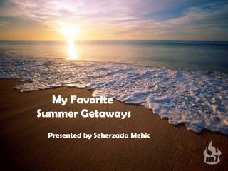 My Favorite  Summer Getaways