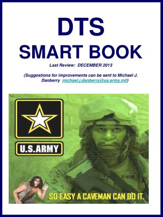 DTS SMART BOOK Revised:  APRIL 2010  Suggestions for improvements can be sent to CW3 Michael J. Danberry  michael.j.danb